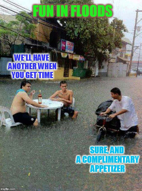 WE'LL HAVE ANOTHER WHEN YOU GET TIME SURE, AND A COMPLIMENTARY APPETIZER FUN IN FLOODS | made w/ Imgflip meme maker
