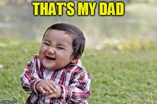 Evil Toddler Meme | THAT'S MY DAD | image tagged in memes,evil toddler | made w/ Imgflip meme maker