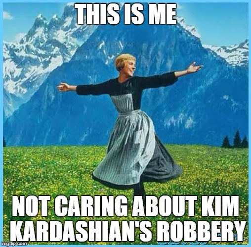 This is me not caring | THIS IS ME NOT CARING ABOUT KIM KARDASHIAN'S ROBBERY | image tagged in this is me not caring | made w/ Imgflip meme maker