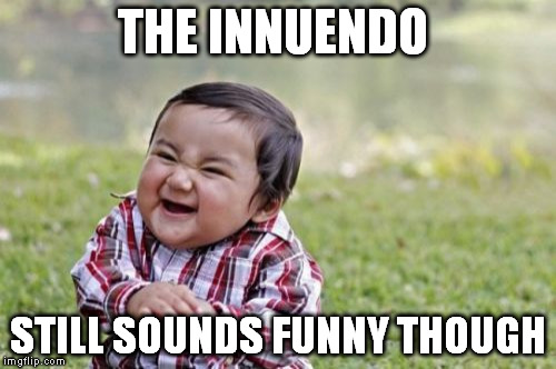 Evil Toddler Meme | THE INNUENDO STILL SOUNDS FUNNY THOUGH | image tagged in memes,evil toddler | made w/ Imgflip meme maker