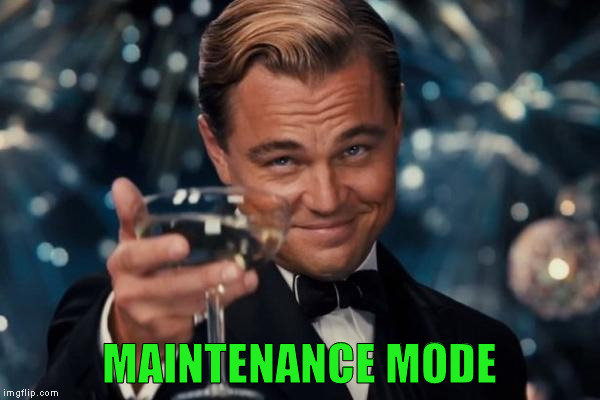 Leonardo Dicaprio Cheers Meme | MAINTENANCE MODE | image tagged in memes,leonardo dicaprio cheers | made w/ Imgflip meme maker