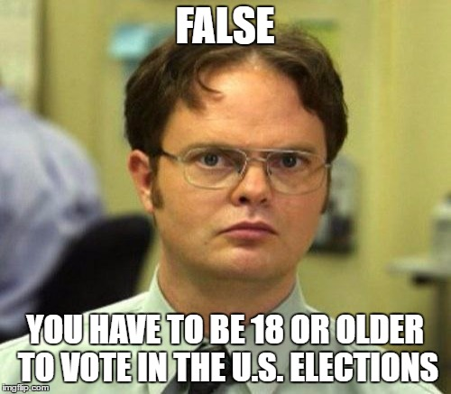 FALSE YOU HAVE TO BE 18 OR OLDER TO VOTE IN THE U.S. ELECTIONS | made w/ Imgflip meme maker