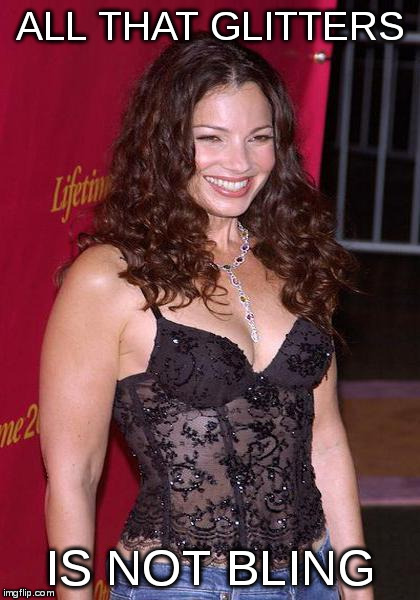 fran drescher | ALL THAT GLITTERS IS NOT BLING | image tagged in fran drescher | made w/ Imgflip meme maker