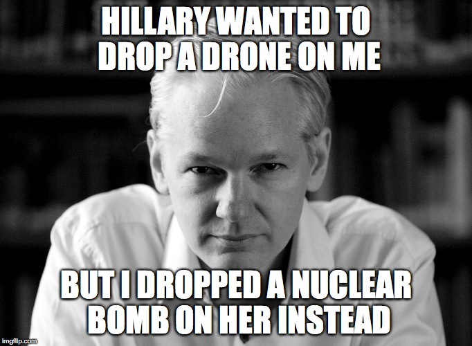 Julian Assange | HILLARY WANTED TO DROP A DRONE ON ME BUT I DROPPED A NUCLEAR BOMB ON HER INSTEAD | image tagged in julian assange | made w/ Imgflip meme maker