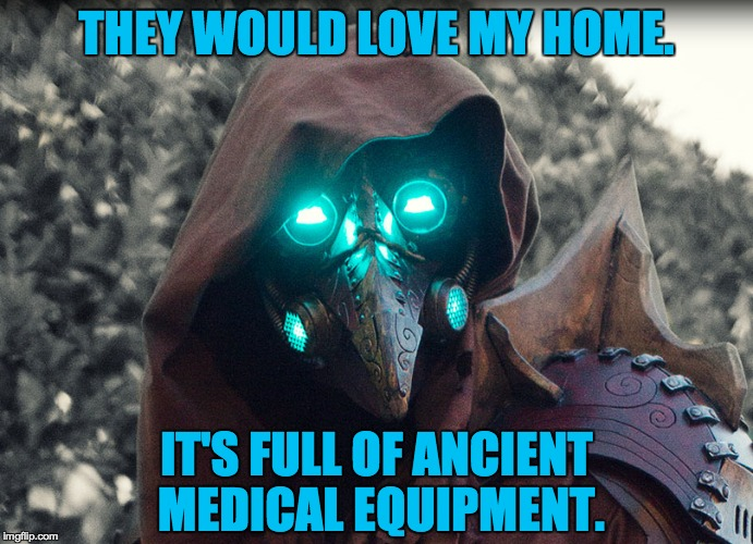 Steampunk_Doctor | THEY WOULD LOVE MY HOME. IT'S FULL OF ANCIENT MEDICAL EQUIPMENT. | image tagged in steampunk_doctor | made w/ Imgflip meme maker