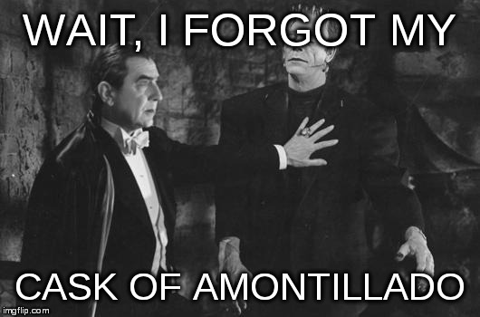 Dracula Frankenstein | WAIT, I FORGOT MY CASK OF AMONTILLADO | image tagged in dracula frankenstein | made w/ Imgflip meme maker