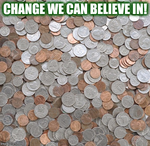 CHANGE WE CAN BELIEVE IN! | made w/ Imgflip meme maker