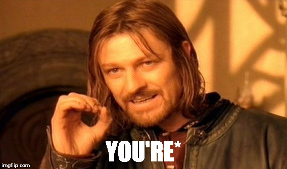 One Does Not Simply Meme | YOU'RE* | image tagged in memes,one does not simply | made w/ Imgflip meme maker