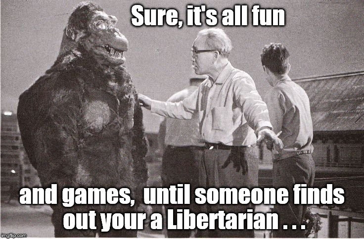 Kong with Director | Sure, it's all fun and games,  until someone finds out your a Libertarian . . . | image tagged in kong with director | made w/ Imgflip meme maker