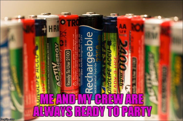 ME AND MY CREW ARE ALWAYS READY TO PARTY | made w/ Imgflip meme maker