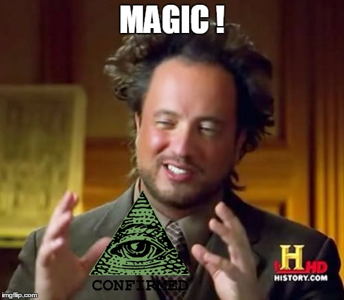Ancient Aliens Meme | MAGIC ! | image tagged in memes,ancient aliens | made w/ Imgflip meme maker