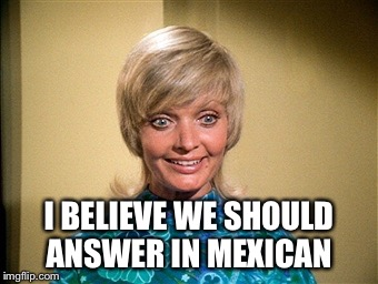 I BELIEVE WE SHOULD ANSWER IN MEXICAN | made w/ Imgflip meme maker