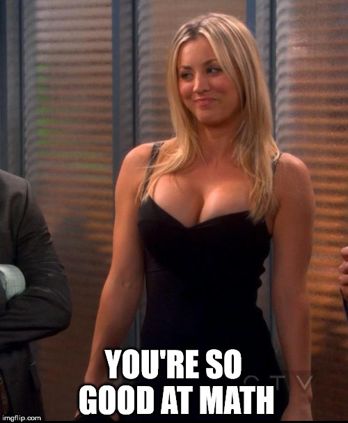 Penny - LBD | YOU'RE SO GOOD AT MATH | image tagged in penny - lbd | made w/ Imgflip meme maker