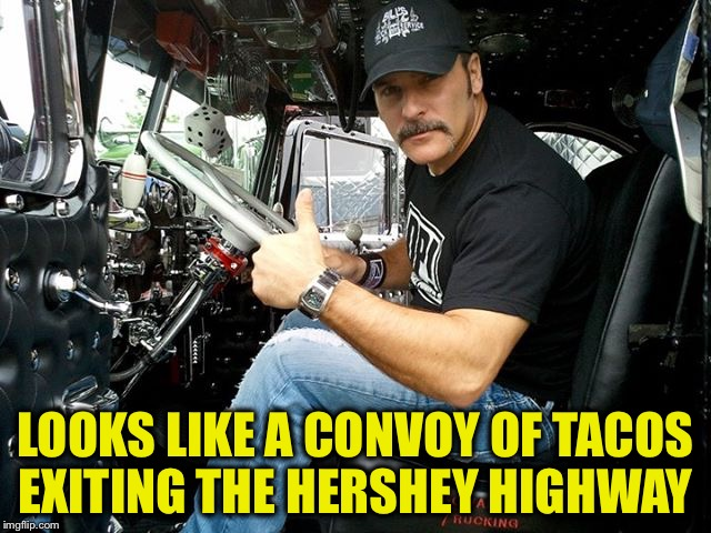 LOOKS LIKE A CONVOY OF TACOS EXITING THE HERSHEY HIGHWAY | made w/ Imgflip meme maker