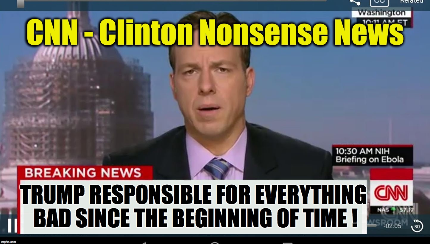 cnn breaking news template | CNN - Clinton Nonsense News TRUMP RESPONSIBLE FOR EVERYTHING BAD SINCE THE BEGINNING OF TIME ! | image tagged in cnn breaking news template | made w/ Imgflip meme maker