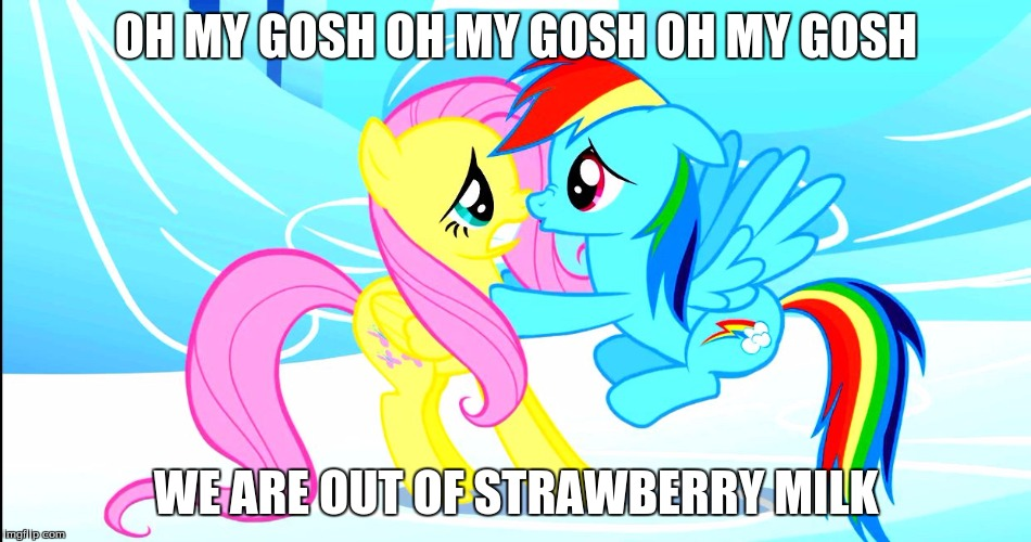 rainbow dash nervous | OH MY GOSH OH MY GOSH OH MY GOSH WE ARE OUT OF STRAWBERRY MILK | image tagged in rainbow dash nervous | made w/ Imgflip meme maker