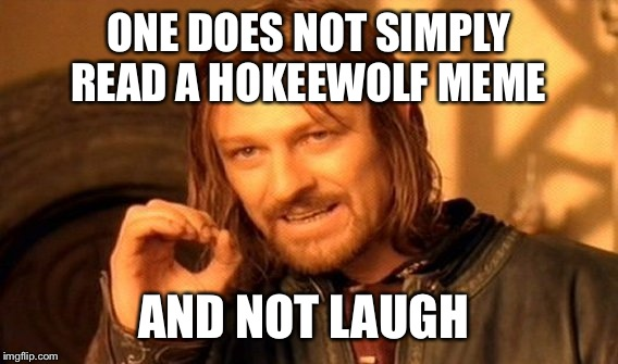 Meme 2 of 3 for my contest winner!  | ONE DOES NOT SIMPLY READ A HOKEEWOLF MEME AND NOT LAUGH | image tagged in memes,one does not simply | made w/ Imgflip meme maker