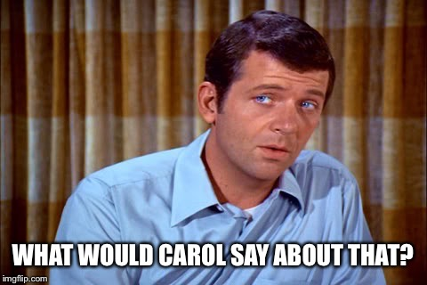 WHAT WOULD CAROL SAY ABOUT THAT? | made w/ Imgflip meme maker