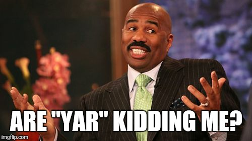 "Steve Harvey Meme | ARE ""YAR"" KIDDING ME? 