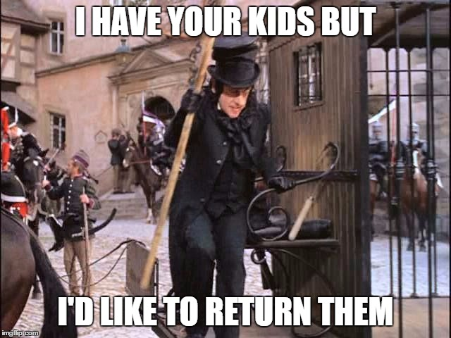 I HAVE YOUR KIDS BUT I'D LIKE TO RETURN THEM | made w/ Imgflip meme maker