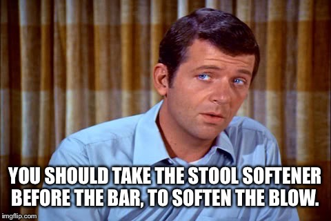 YOU SHOULD TAKE THE STOOL SOFTENER BEFORE THE BAR, TO SOFTEN THE BLOW. | made w/ Imgflip meme maker