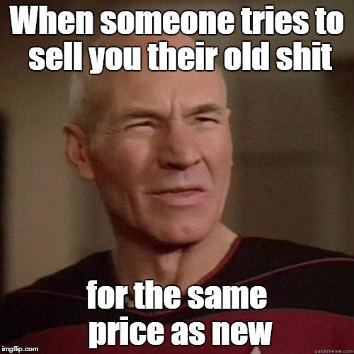 Why? because you touched it? | When someone tries to sell you their old shit for the same price as new | image tagged in wtf,no thanks,used | made w/ Imgflip meme maker