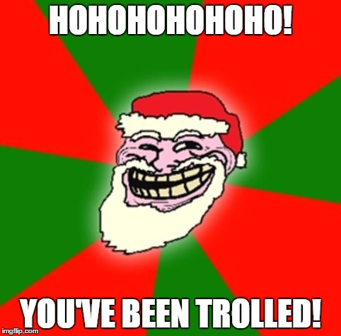 Santa Troll | HOHOHOHOHOHO! YOU'VE BEEN TROLLED! | image tagged in christmas santa claus troll face,troll face,xmas | made w/ Imgflip meme maker
