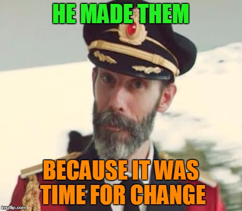 HE MADE THEM BECAUSE IT WAS TIME FOR CHANGE | made w/ Imgflip meme maker
