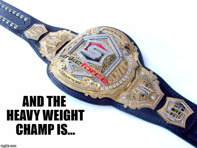 AND THE HEAVY WEIGHT CHAMP IS... | made w/ Imgflip meme maker