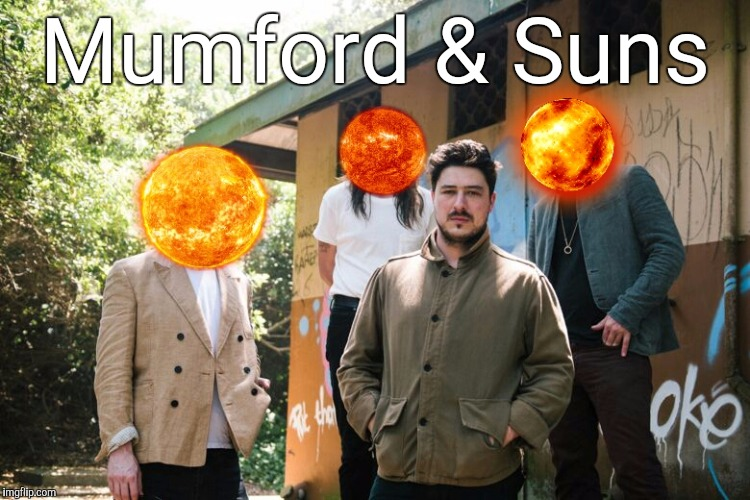 Mumford And Puns | Mumford & Suns | image tagged in memes,band,puns,group,music | made w/ Imgflip meme maker