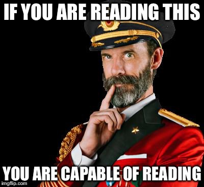 captain obvious | IF YOU ARE READING THIS YOU ARE CAPABLE OF READING | image tagged in captain obvious | made w/ Imgflip meme maker