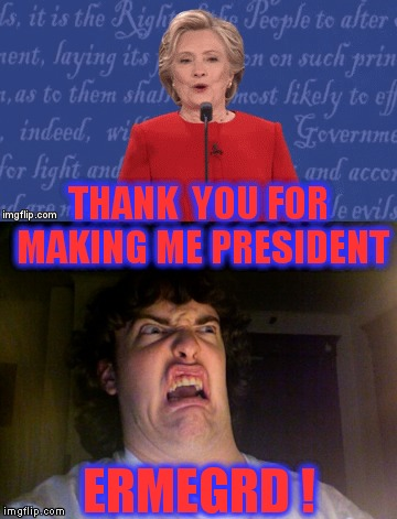 Hillary won! | THANK  YOU FOR MAKING ME PRESIDENT ERMEGRD ! | image tagged in memes,political humor,presidential race,hillary clinton,see nobody cares | made w/ Imgflip meme maker