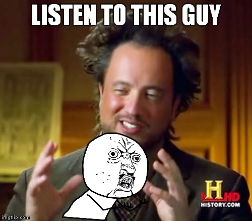 Ancient Aliens Meme | LISTEN TO THIS GUY | image tagged in memes,ancient aliens | made w/ Imgflip meme maker