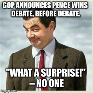 "Idiots |  GOP ANNOUNCES PENCE WINS DEBATE, BEFORE DEBATE. ""WHAT A SURPRISE!"" – NO ONE 