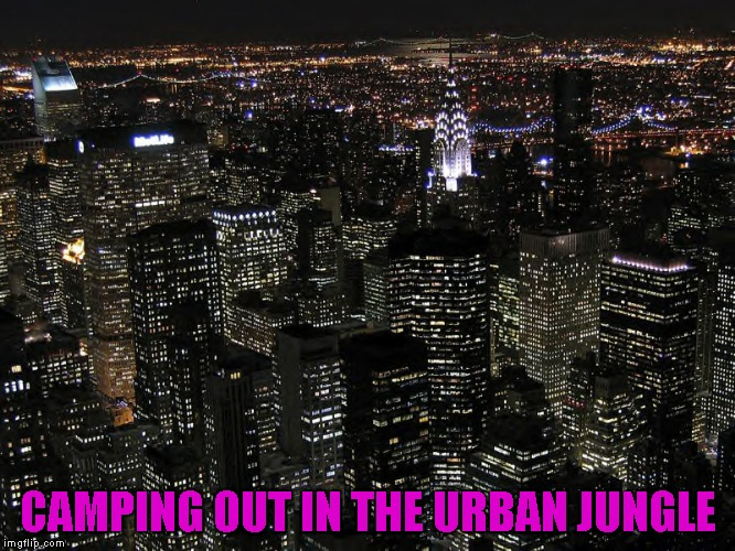 CAMPING OUT IN THE URBAN JUNGLE | made w/ Imgflip meme maker