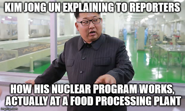 North Korean Nuclear Program | KIM JONG UN EXPLAINING TO REPORTERS HOW HIS NUCLEAR PROGRAM WORKS, ACTUALLY AT A FOOD PROCESSING PLANT | image tagged in kim jong un - explaining something,my templates challenge,memes,kim jong un,is this a clue,bread crumbs | made w/ Imgflip meme maker