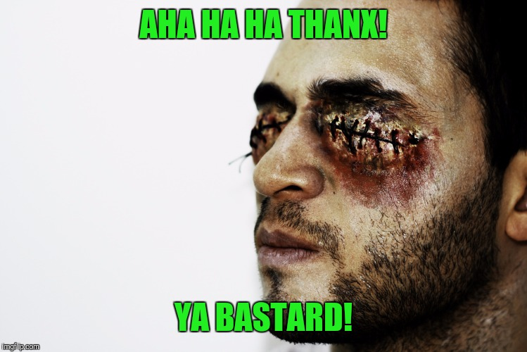 AHA HA HA THANX! YA BASTARD! | made w/ Imgflip meme maker