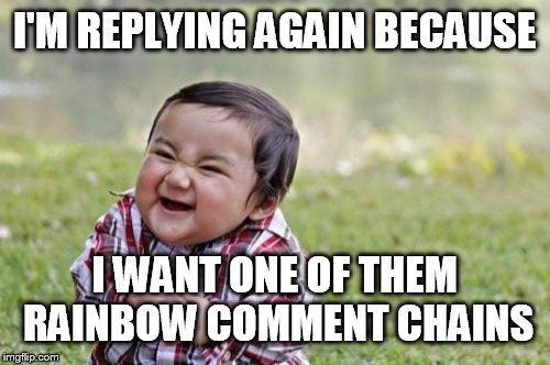 Evil Toddler Meme | I'M REPLYING AGAIN BECAUSE I WANT ONE OF THEM RAINBOW COMMENT CHAINS | image tagged in memes,evil toddler | made w/ Imgflip meme maker
