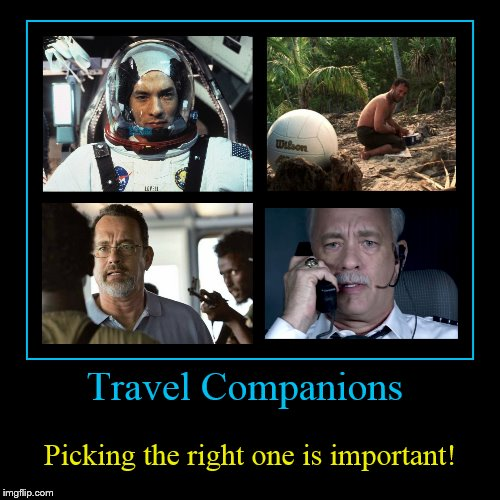 Does Tom Hanks have a Little Bad Luck Brian in him? | Travel Companions | Picking the right one is important! | image tagged in funny,demotivationals,tom hanks,traveling,companion,bad luck | made w/ Imgflip demotivational maker