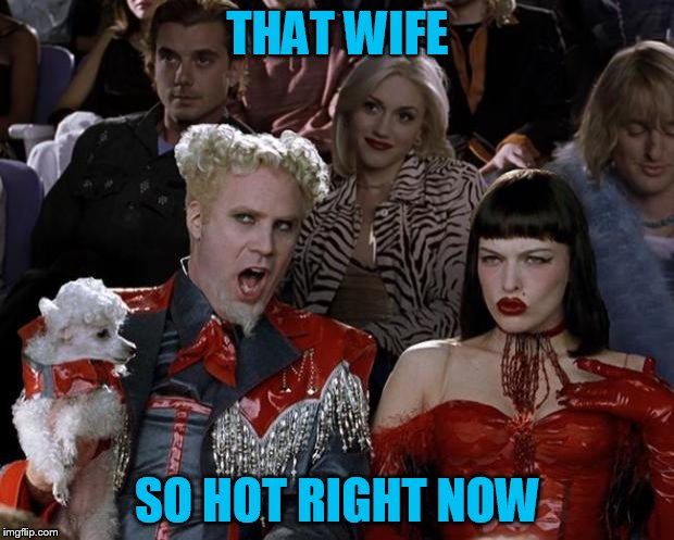 Mugatu So Hot Right Now Meme | THAT WIFE SO HOT RIGHT NOW | image tagged in memes,mugatu so hot right now | made w/ Imgflip meme maker