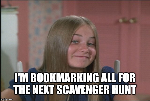 I'M BOOKMARKING ALL FOR THE NEXT SCAVENGER HUNT | made w/ Imgflip meme maker