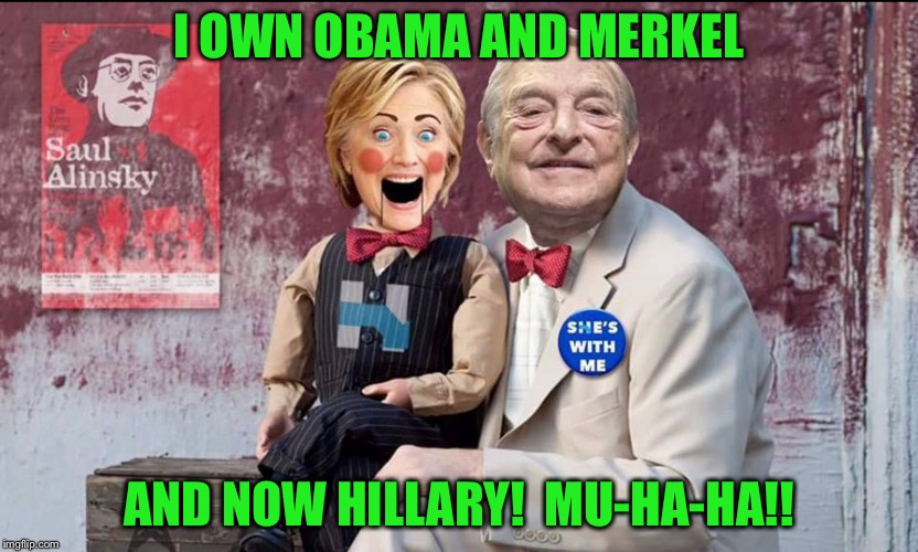 I OWN OBAMA AND MERKEL AND NOW HILLARY!  MU-HA-HA!! | made w/ Imgflip meme maker