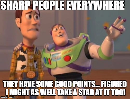 X, X Everywhere Meme | SHARP PEOPLE EVERYWHERE THEY HAVE SOME GOOD POINTS... FIGURED I MIGHT AS WELL TAKE A STAB AT IT TOO! | image tagged in memes,x x everywhere | made w/ Imgflip meme maker