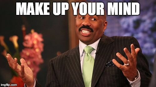 Steve Harvey Meme | MAKE UP YOUR MIND | image tagged in memes,steve harvey | made w/ Imgflip meme maker