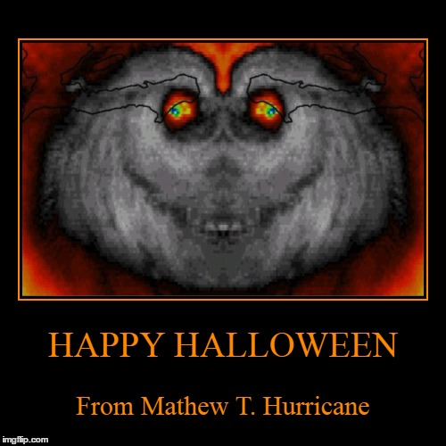 Hurricane Mathew | HAPPY HALLOWEEN | From Mathew T. Hurricane | image tagged in funny,demotivationals,hurricane matthew,grin,mathew grin | made w/ Imgflip demotivational maker