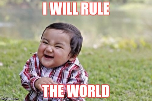 Evil Toddler Meme | I WILL RULE THE WORLD | image tagged in memes,evil toddler | made w/ Imgflip meme maker