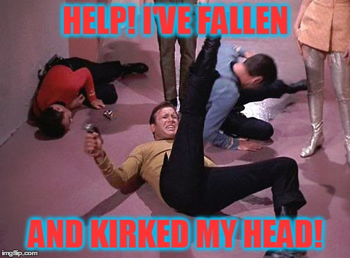 HELP! I'VE FALLEN AND KIRKED MY HEAD! | made w/ Imgflip meme maker