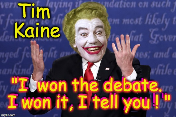 "Tim Kaine Clown | Tim Kaine ""I  won the debate. I won it, I tell you ! "" ""I  won the debate. I won it, I tell you ! "" 