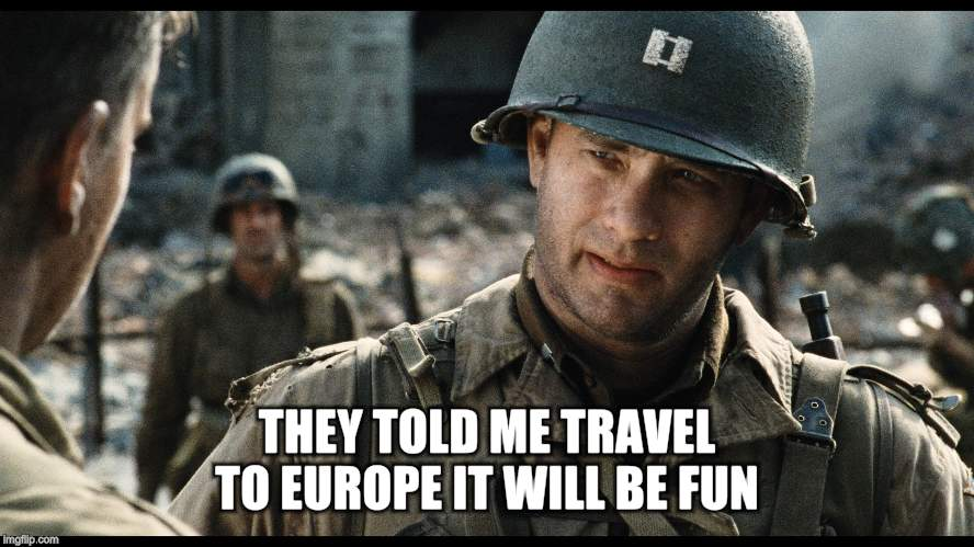 THEY TOLD ME TRAVEL TO EUROPE IT WILL BE FUN | made w/ Imgflip meme maker