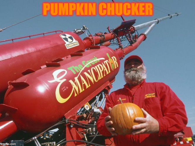 PUMPKIN CHUCKER | made w/ Imgflip meme maker